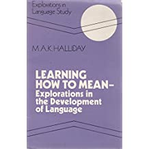 Learning How to Mean: Explorations in the Development of Language