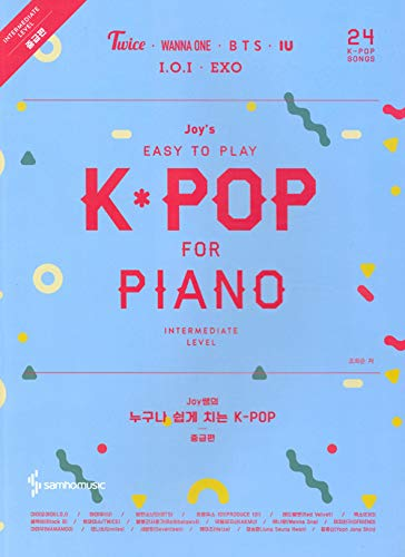 Joy's Easy to Play K-POP for Piano Intermediate Level: Twice, Wanna-One, BTS, IU, IOI, EXO and More (24 Songs)