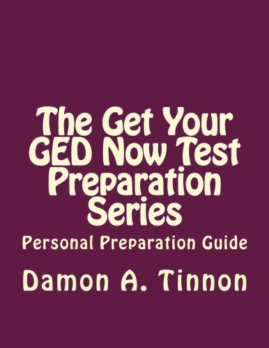 The Get Your GED Now Test Preparation Series: Personal Preparation Guide