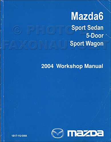 2004 Mazda 6 Mazda6 Sport Sedan Service Repair Shop Manual FACTORY OEM BOOK (Mazda 6 Sports Sedan)