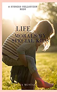 life morals by special kids: (stories collection)