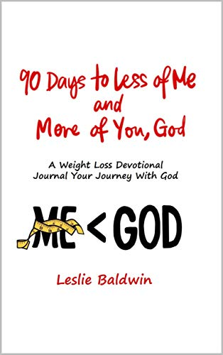 90 Days to Less of Me and More of You, God: A Weight Loss Devotional