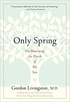 Book Only Spring: On Mourning the Death of My Son by M.D. Gordon Livingston M.D. (2005-08-16)