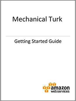 Amazon Mechanical Turk Getting Started Guide Kindle Edition