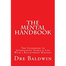 The Mental Handbook: The Guidebook to Approaching Sports & Life With a Bulletproof Mindset