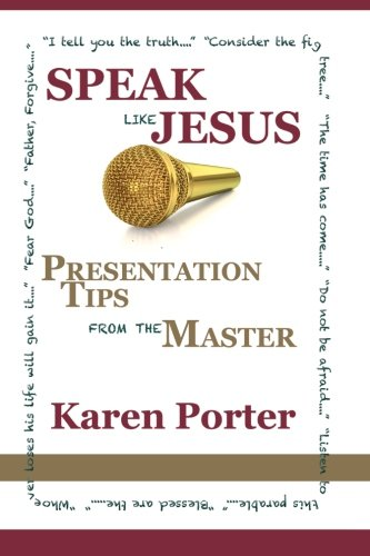 Speak Like Jesus: How the Speaking Techniques Jesus Used Can Change Your Presentations