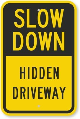 Slow Down, Hidden Driveway Sign, 18 High X 12 Wide Inch
