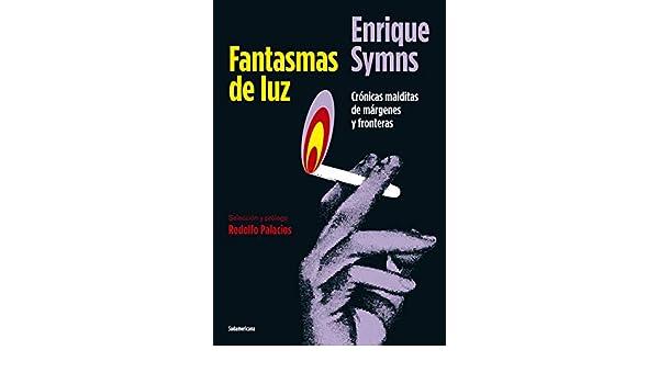 Amazon.com: Fantasmas de luz: Crónicas malditas de márgenes y fronteras (Spanish Edition) eBook: Enrique Symns: Kindle Store
