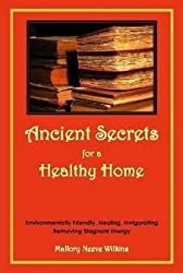 Ancient Secrets for a Healthy Home. Environmentally Friendly, Healing, Invigorating, Removing Stagnant Energy(Hardback) - 2014 Edition