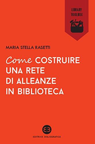 Come costruire una rete di alleanze in biblioteca Copertina flessibile – 20 apr 2015 Maria Stella Rasetti Editrice Bibliografica 8870758486 Saggistica