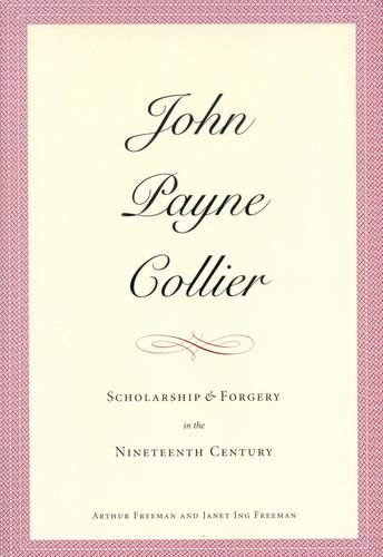 John Payne Collier: Scholarship and Forgery in the Nineteenth Century by Yale University Press