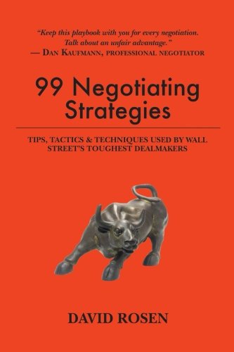 99 Negotiating Strategies: Tips, Tactics & Techniques Used by Wall Street's Toughest Dealmakers (Best Way To Negotiate A Raise)