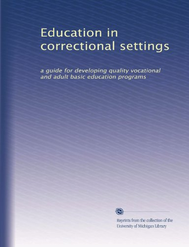 Education in correctional settings: a guide for developing quality vocational and adult basic education programs