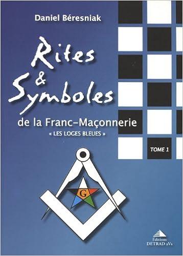 Lire Rites et symboles de la fanc-maçonnerie, tome 1 : Les Loges bleues pdf