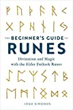 The Beginner's Guide to Runes: Divination and Magic