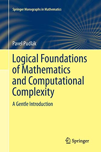 Logical Foundations of Mathematics and Computational Complexity: A Gentle Introduction (Springer Monographs in Mathematics) ()