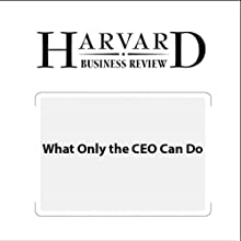 What Only the CEO Can Do (Harvard Business Review) Periodical by A.G. Lafley Narrated by Todd Mundt