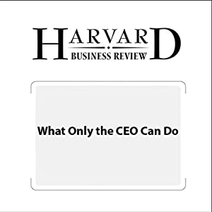 What Only the CEO Can Do (Harvard Business Review) Periodical