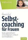Selbstcoaching für Frauen: Stark, sympathisch und erfolgreich in Beruf und Privatleben (Whitebooks)