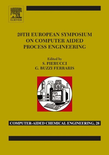 20th European Symposium of Computer Aided Process Engineering: ESCAPE-20 (Computer Aided Chemical Engineering) Pdf
