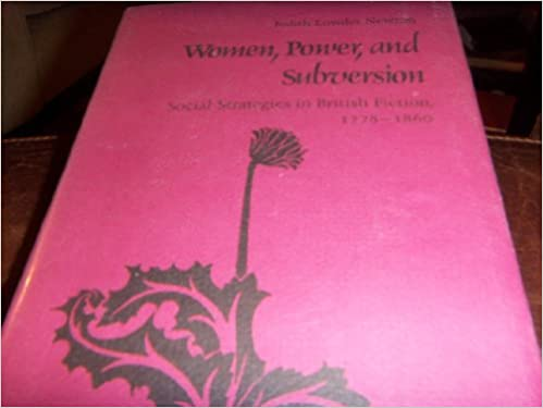 Women, Power and Subversion: Social Strategies in British Fiction, 1778-1860