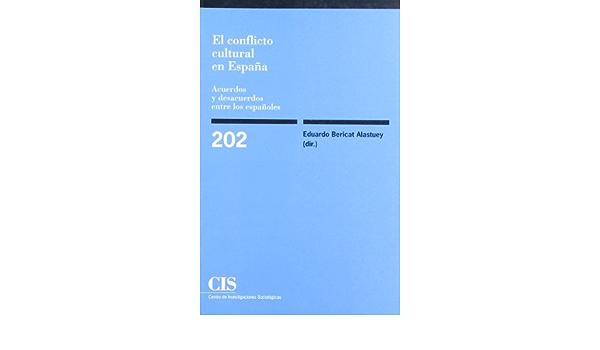 El conflicto cultural en España: Acuerdos y desacuerdos entre los españoles Monografías: Amazon.es: Bericat Alastuey, Eduardo: Libros