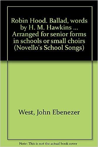 Robin Hood  Ballad, words by H  M  Hawkins     Arranged for senior