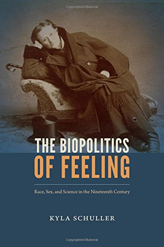 The Biopolitics of Feeling: Race, Sex, and Science in the Nineteenth Century (ANIMA: Critical Race Studies Otherwise)