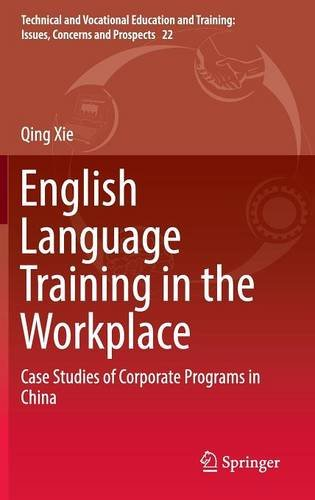 English Language Training in the Workplace: Case Studies of Corporate Programs in China (Technical and Vocational Education and Training: Issues, Concerns and Prospects)