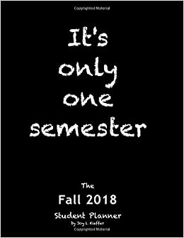 Amazon Com It S Only One Semester Fall 2018 6 Month College High