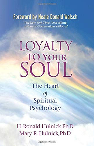 Loyalty to Your Soul: The Heart of Spiritual Psychology ...