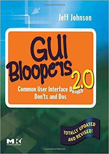 Common User Interface Design Donts and Dos GUI Bloopers 2.0