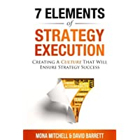 The 7 Elements of Strategy Execution: Creating a Culture That Will Ensure Strategy Succes