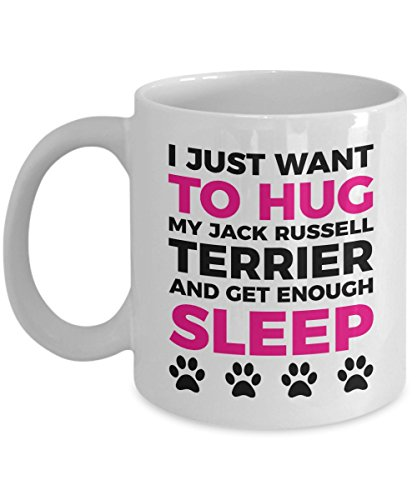 Jack Russell Mug - I Just Want To Hug My Jack Russell and Get Enough Sleep - Coffee Cup - Dog Lover Gifts and Accessories