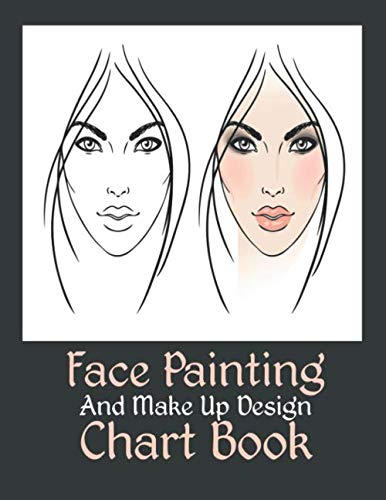 Face Painting  And Makeup Design Chart Book: Personalized Accessory Workbook Blank Practice Faces Charts Paper Sheets Practice & Visual Recording of ... (Face, Fashion & Glamour for Young Woman)