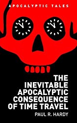 The Inevitable Apocalyptic Consequence of Time Travel (Apocalyptic Tales)