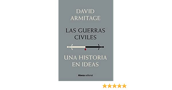 Amazon.com: Las guerras civiles (Alianza Ensayo) (Spanish Edition) eBook: David Armitage, Marco Aurelio Galmarini: Kindle Store