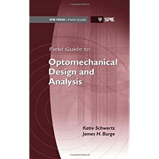 Field Guide to Optomechanical Design and Analysis (SPIE Field Guide Vol. FG26) (Spie Field Guides)
