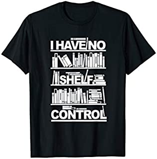 I Have No Shelf Control  For Lover Books T-shirt | Size S - 5XL