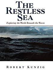 The Restless Sea: Exploring The World Beneath The Waves