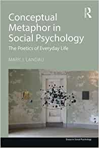 Metaphors Of Everyday Life Many Lives >> Amazon Com Conceptual Metaphor In Social Psychology The Poetics Of