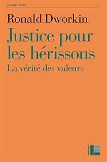 Justice pour les hérissons : la vérité des valeurs, Dworkin, Ronald