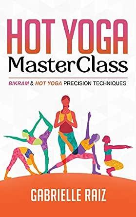 Hot Yoga MasterClass: Bikram and Hot Yoga Precision ...