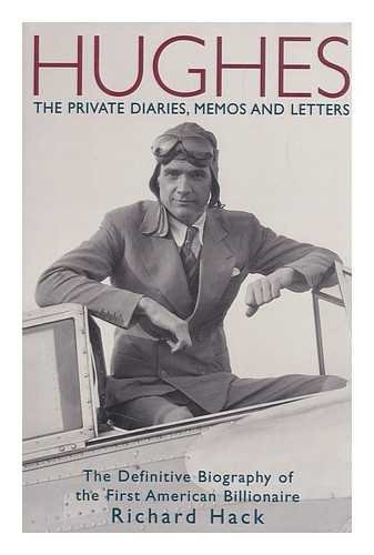 Hughes: The Private Diaries, Memos and Letters - The Definitive Biography of the First American Billionaire