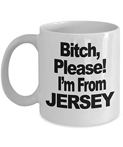 Jersey Girl Mug - Jersey Girl Coffee Mug - Says Bitch, Please. I'm from Jersey