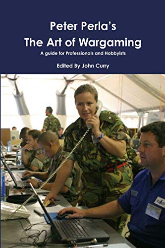 Peter Perla's The Art of Wargaming  A Guide for Professionals and Hobbyists