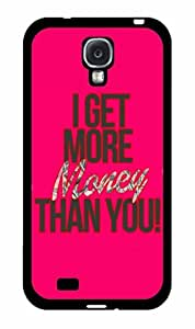 I Get More Money Than You 2-Piece Dual Layer Phone Case Back Cover Samsung Galaxy S4 I9500