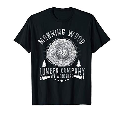 Morning Wood T shirt Lumber Company Funny Camping Carpenter