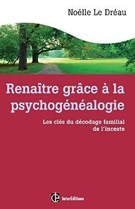 Book's Cover ofRenaître grâce à la psychogénéalogie - Les clés du décodage familial de l'inceste