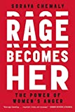 Book cover from Rage Becomes Her: The Power of Womens Anger by Soraya Chemaly